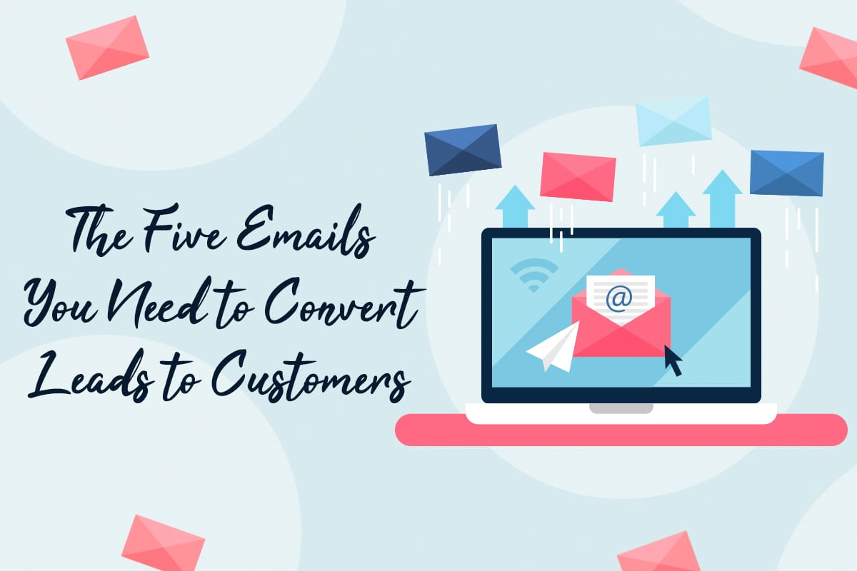 The five emails you need to convert leads to customers