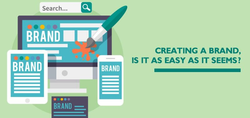 Creating a brand, is it as easy as it seems?