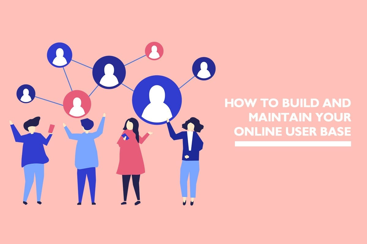 How to build and maintain your online user base