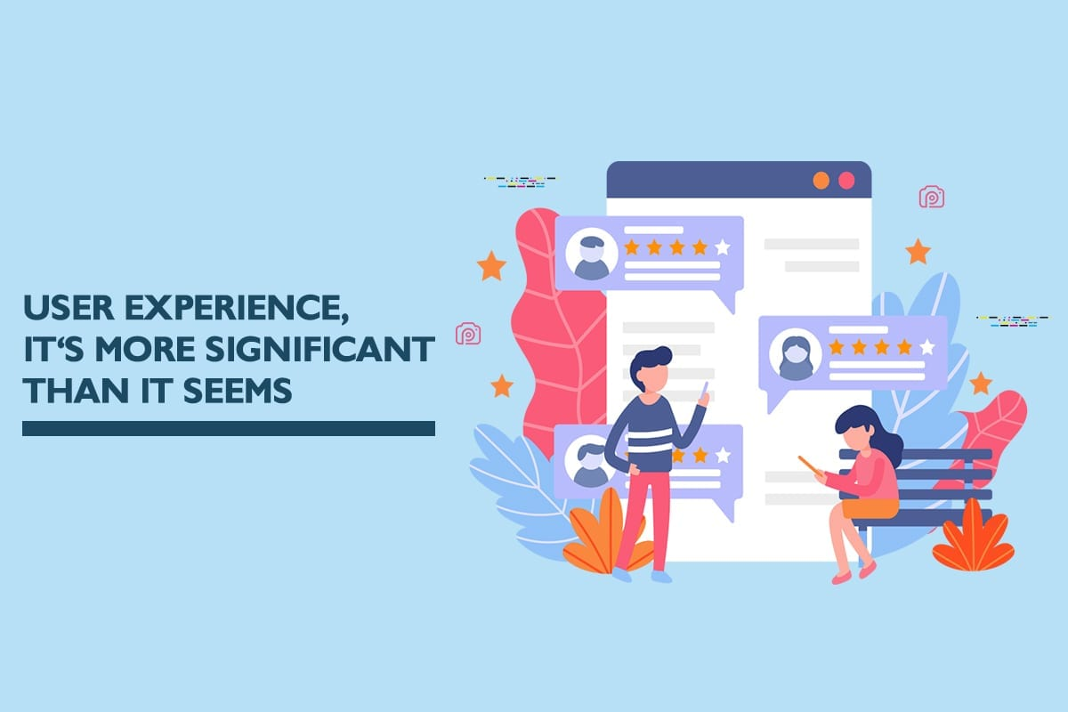 User experience, it's more significant than it seems