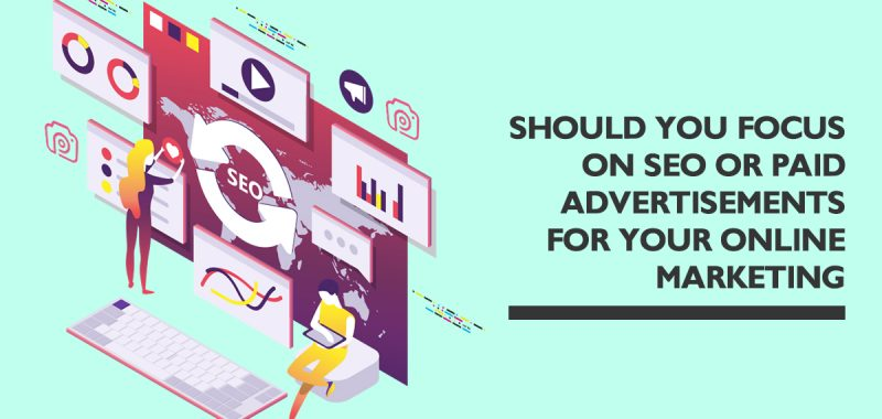 Should you focus on SEO or paid advertisements for your online marketing
