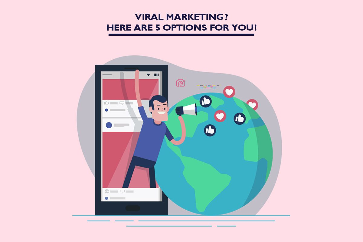 Viral marketing? Here are 5 options for you!