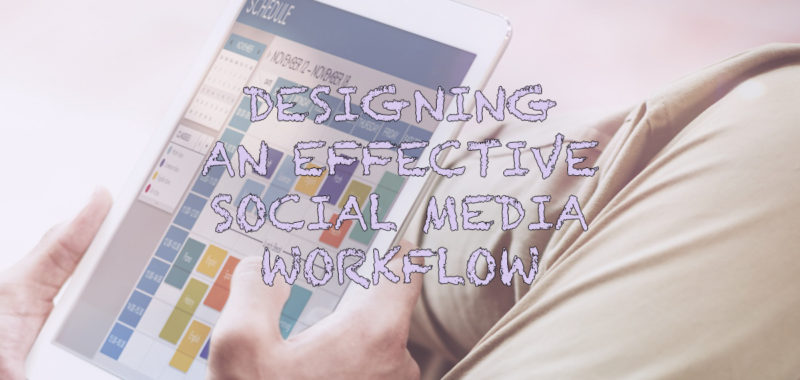 A beginner's guide to designing an effective social media workflow