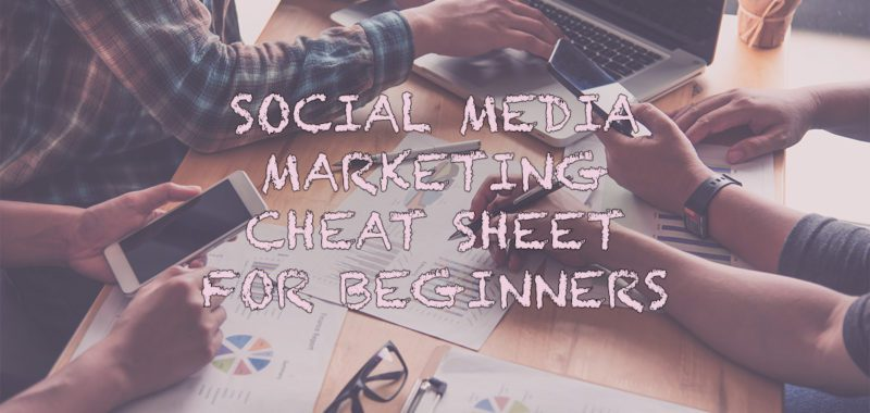 The beginner's cheatsheet on social media marketing