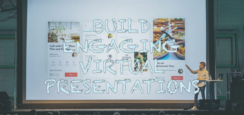 How to build engaging virtual presentations