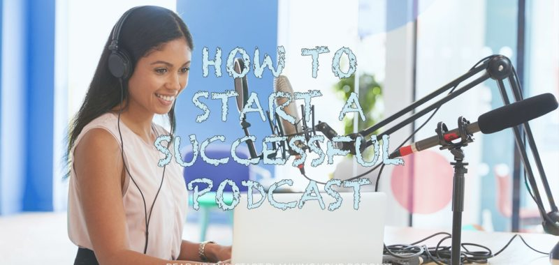 How to start a successful podcast