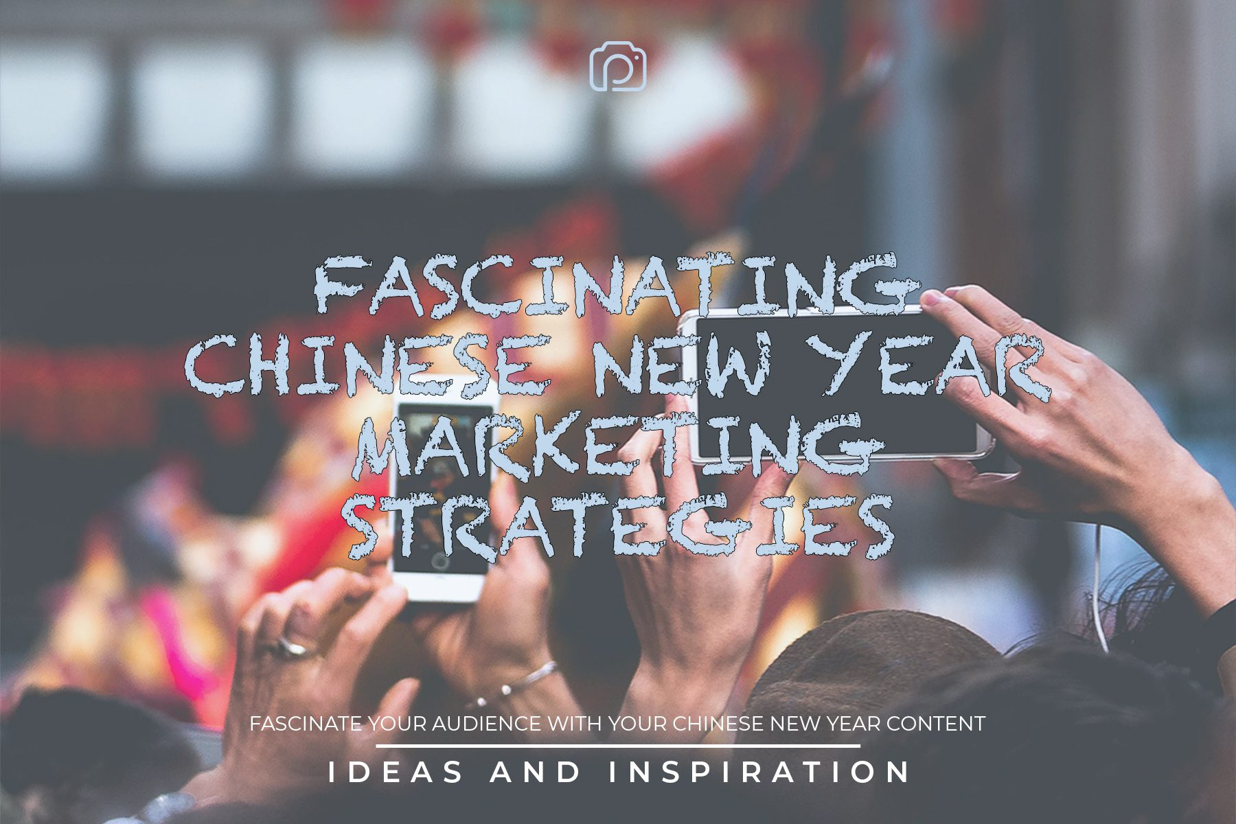 Fascinating Chinese New Year marketing strategies