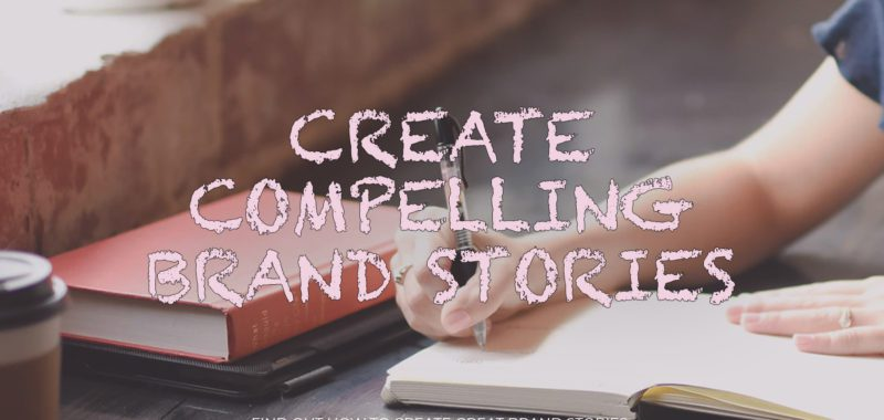 How to create compelling brand stories